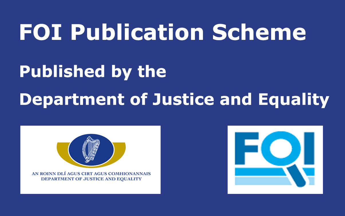 FOI Publication Scheme. Published by the Department of Justice and Equality.