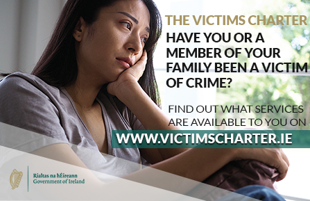 Find out what services are available  to you on www.victimscharter.ie